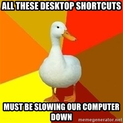 Technologically Impaired Duck - all these desktop shortcuts must be slowing our computer down