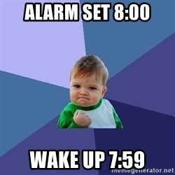 Success Kid - Alarm set 8:00 Wake up 7:59