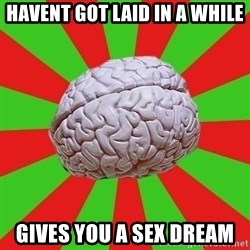 Good Guy Brain - havent got laid in a while gives you a sex dream