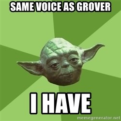 Advice Yoda Gives - Same Voice as Grover I Have