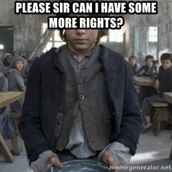 oliver twist - Please sir can i have some more rights?