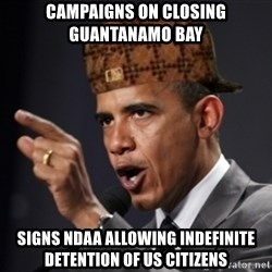 Scumbag Obama Claus - campaigns on closing Guantanamo bay signs ndaa allowing indefinite detention of us citizens