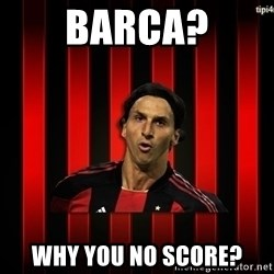 zlatan ibrahimovic - Barca? WHY YOU NO SCORE?