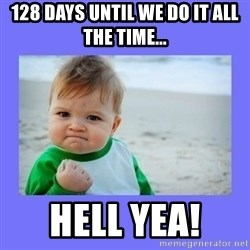 Baby fist - 128 days until We do it all the time... Hell yea!