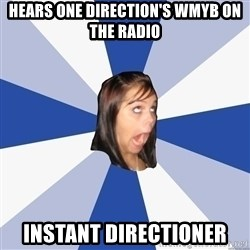 Annoying Facebook Girl - hears one direction's wmyb on the radio instant directioner