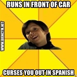Quien dijo que es malo es bkn - Runs in front of car curses you out in spanish