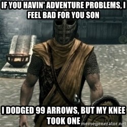 skyrim whiterun guard - If you havin' adventure problems, i feel bad for you son i dodged 99 arrows, but my knee took one