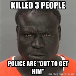 "Misunderstood Prison Inmate - killed 3 people police are ""out to get him"""
