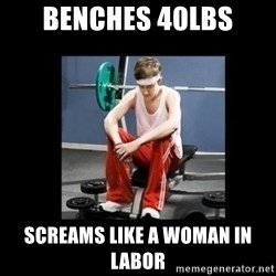 Annoying Gym Newbie - Benches 40lbs Screams Like a Woman in Labor