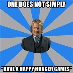 "Drunk mentor - one does not simply ""Have a happy hunger games"""