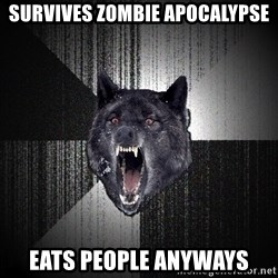 Insanity Wolf - Survives zombie apocalypse Eats people anyways