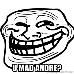 You Mad - u mad andre?