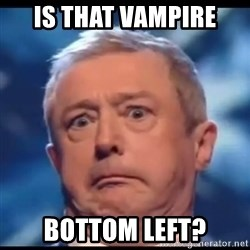 Louis Walsh - Is that Vampire Bottom Left?