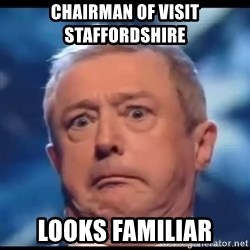 Louis Walsh - CHAIRMAN OF VISIT STAFFORDSHIRE LOOKS FAMILIAR
