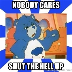 Care Bear - nobody cares shut the hell up