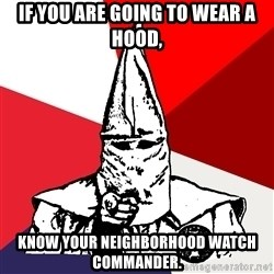 Advice Klansman - if you are going to wear a hood, know your neighborhood watch commander.
