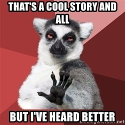 Chill Out Lemur - That's a cool story and all But I've heard Better