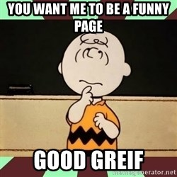 Charlie Brown - you want me to be a funny page  good greif