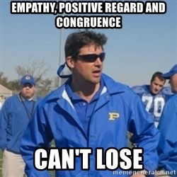 coachtaylor - Empathy, positive regard and congruence Can't lose