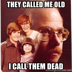 Vengeance Dad - they called me old i call them dead