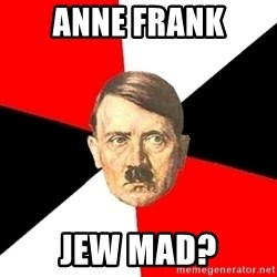 Advice Hitler - anne frank jew mad?