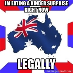 australia - im eating a kinder surprise right now legally