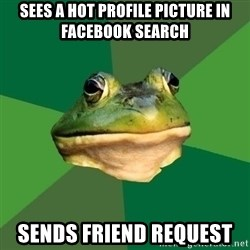 Foul Bachelor Frog - sees a hot profile picture in facebook search sends friend request