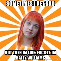 Hayley Williams - sometimes i get sad but then im like: fuck it, im haley williams