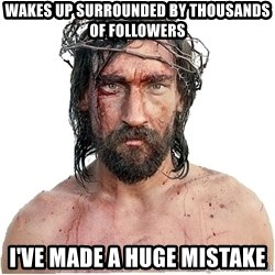 Masturbation Jesus - WAKES UP SURROUNDED BY THOUSANDS OF FOLLOWERS i'VE MADE A HUGE MISTAKE