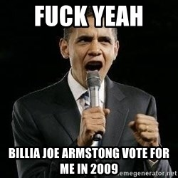 Expressive Obama - fuck yeah  Billia joe Armstong vote for me in 2009