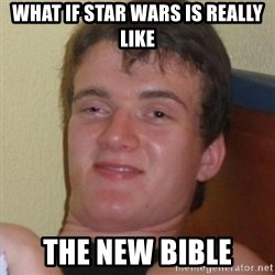 Really highguy - what if star wars is really like the new bible