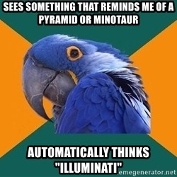 "Paranoid Parrot - sees something that reminds me of a pyramid or minotaur automatically thinks ""illuminati"""
