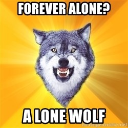 Courage Wolf - Forever alone? a Lone wolf