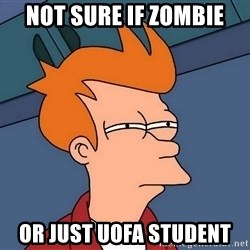 Futurama Fry - Not SURE IF ZOMBIE OR JUST UOFA STUDENT