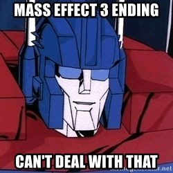 Ultra Magnus  - Mass effect 3 Ending Can't Deal with that
