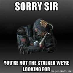 StalkerFaceNew - sorry sir you're not the stalker we're looking for