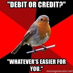 """Retail Robin - """"Debit Or Credit?"""" """"Whatever's easier for you."""""""