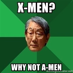 High Expectations Asian Father - X-Men? why not A-Men