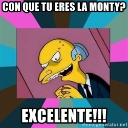 Mr. Burns - con que tu eres la monty? excelente!!!