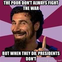 Serj Tankian - The Poor Don't Always Fight the war But when they do, Presidents don't