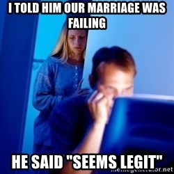 "Internet Husband - i told him our marriage was failing he said ""seems legit"""