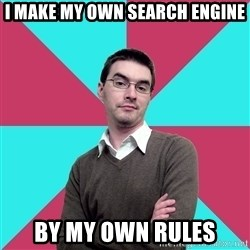 Privilege Denying Dude - I make my own search engine BY MY OWN RULES