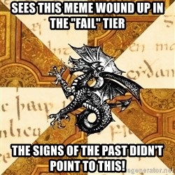 """History Major Heraldic Beast - Sees this meme wound up in the """"Fail"""" tier The signs of the past didn't point to this!"""