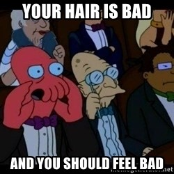 Zoidberg - Your Hair is bad and you should feel bad