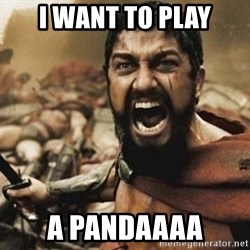 300 - I want to play a pandaaaa