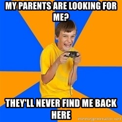 Annoying Gamer Kid - my parents are looking for me? they'll never find me back here
