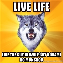 Courage Wolf - live life like the guy in wolf guy ookami no monshou