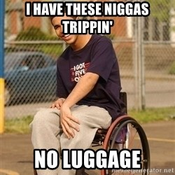 Drake Wheelchair - i have these niggas trippin' no luggage