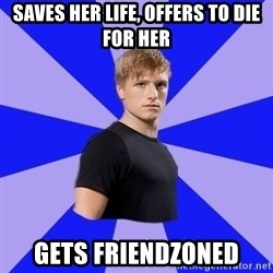 peetaaaaa - saves her life, offers to die for her gets friendzoned