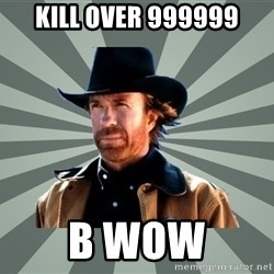chak norris - Kill over 999999 b Wow